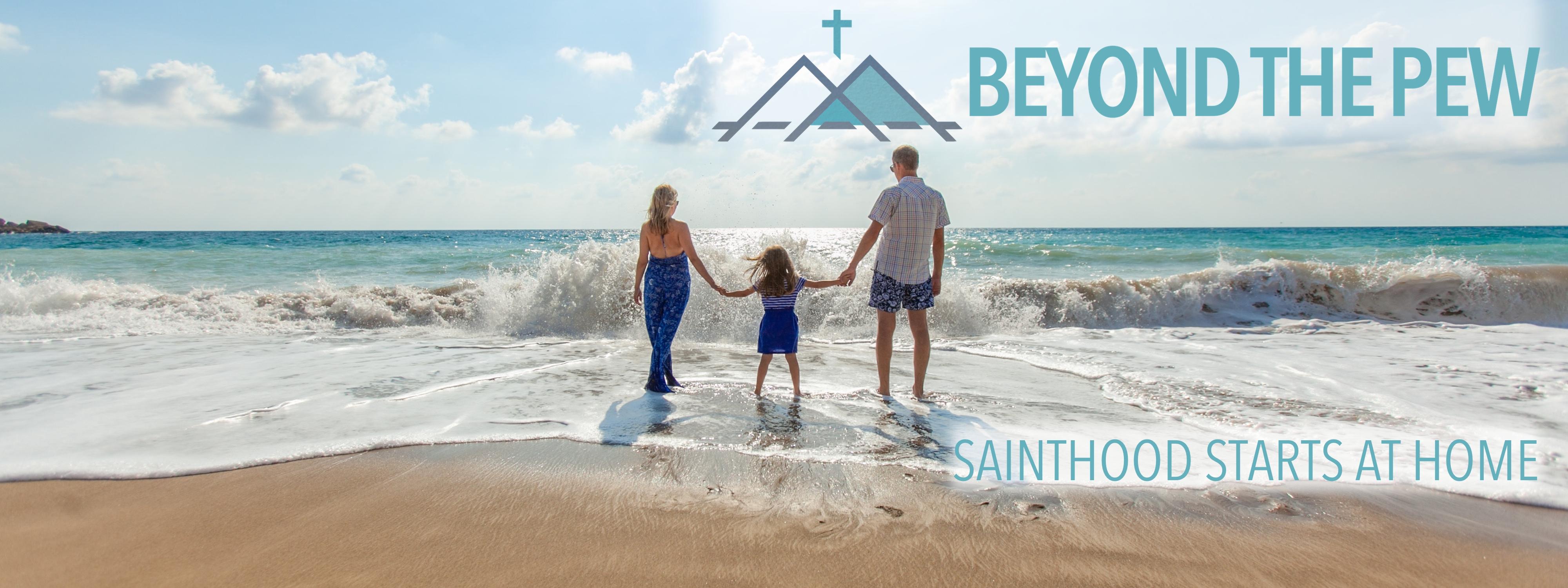 beyond the pew, catholic parenting, sainthood starts at home